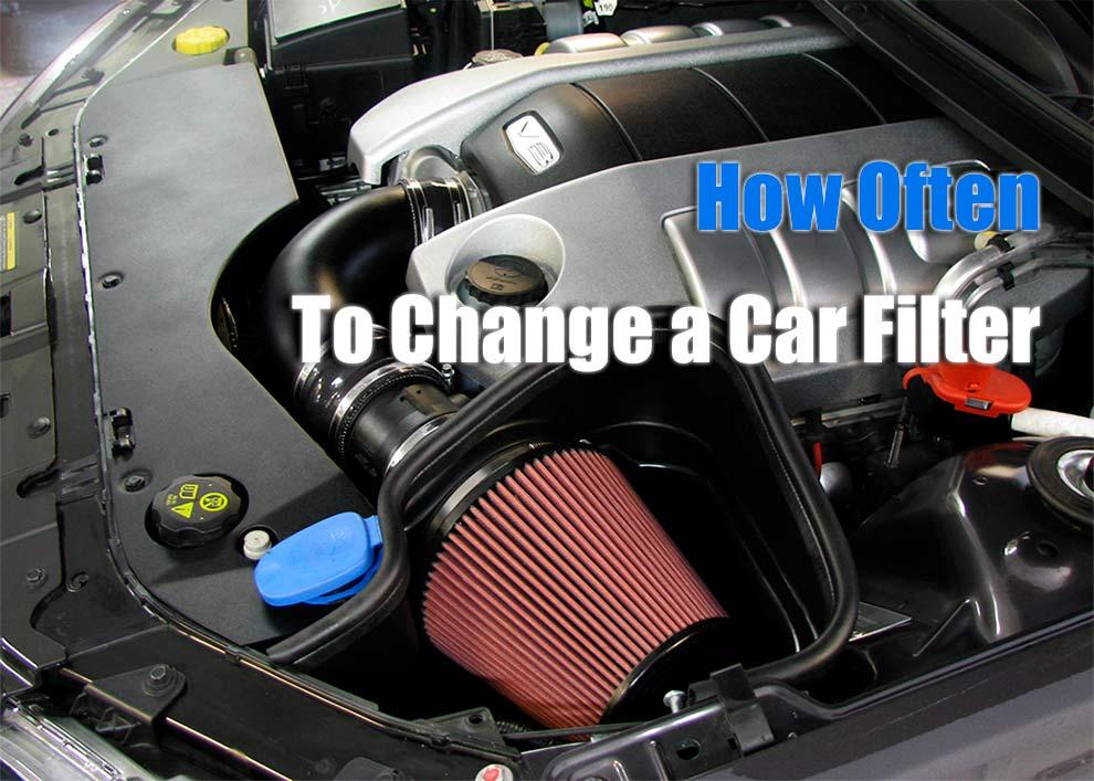 How Often do I Change my Car Filter